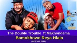 The Double Trouble - Bamokhowe Reya Hlala ft. Makhondema